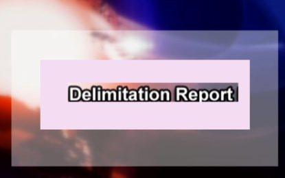Delimitation Report to be Finalized & Submitted Towards January End.