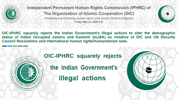 OIC-IPHRC squarely rejects the Indian Government's illegal actions to alter the demographic status of Indian Occupied Jammu and Kashmir (IoJ&K) as violative of OIC and UN Security Council Resolutions and international human rights/humanitarian laws